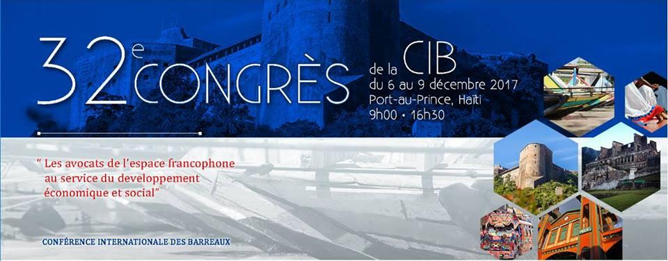 Allocution du Président du CIB lors de la cérémonie d'ouverture du 32ème congrès au Port au Prince, Haïti. Par Me Jackson F. NGNIE KAMGA, Bâtonnier de l'Ordre du Cameroun